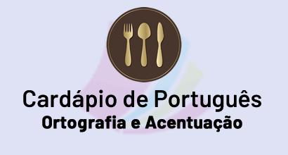 Cardápio de Português - Ortografia e Acentuação