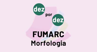 Dez por dez - FUMARC - Morfologia
