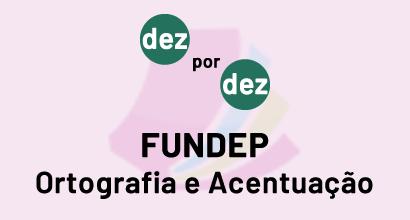 Dez por dez - FUNDEP - Ortografia e Acentuação