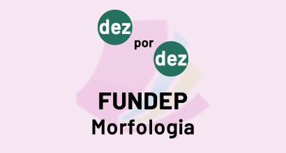 Dez por dez - FUNDEP - Morfologia