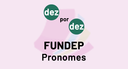 Dez por dez - FUNDEP - Pronomes