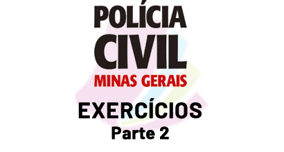 Polícia Civil de MG - Exercícios - Parte 2