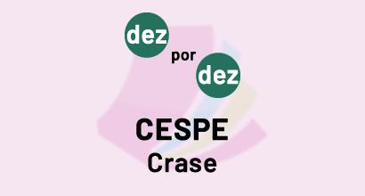 Dez por Dez - CESPE - Crase