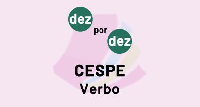 Dez por Dez - CESPE - Verbo