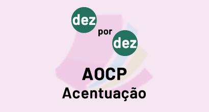 Dez por Dez - AOCP - Acentuação