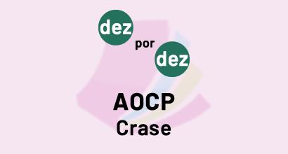 Dez por Dez - AOCP - Crase