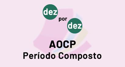 Dez por Dez - AOCP - Período Composto