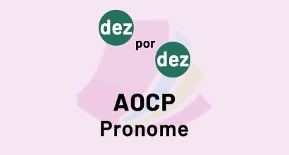 Dez por Dez - AOCP - Pronome