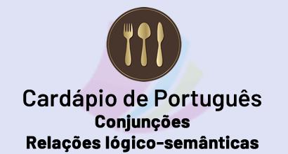 Cardápio de Português - Prato: Conjunções - Relações lógico-semânticas
